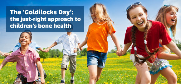 The 'Goldilocks Day': the just-right approach to children's bone health