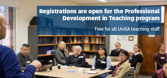 Registrations are open for the Professional Development in Teaching program. Free for all UniSA teaching staff.