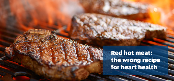Red hot meat: the wrong recipe for heart health